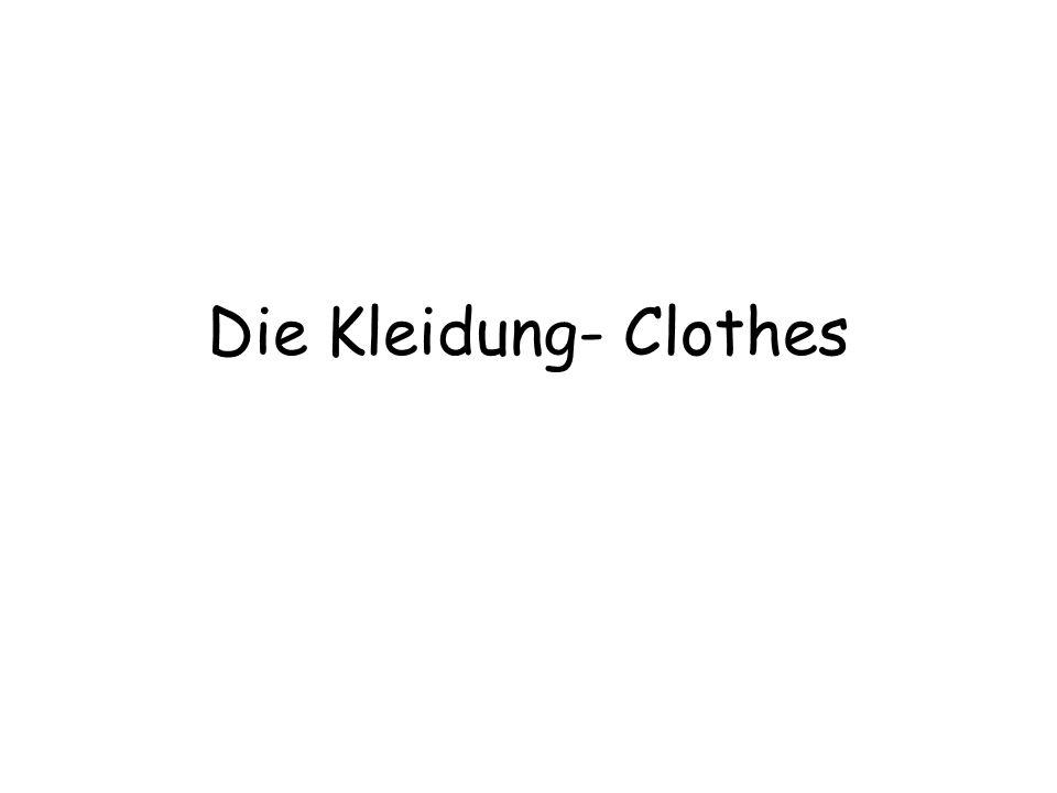 Die Kleidung- Clothes
