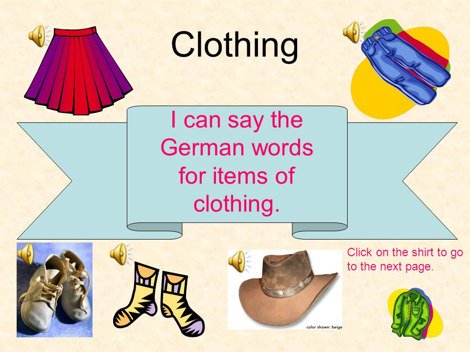 I can say the German words for items of clothing.