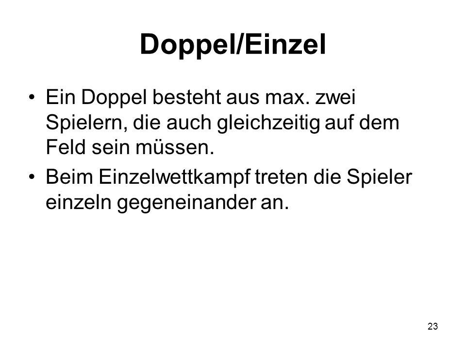 Doppel/Einzel Ein Doppel besteht aus max. zwei Spielern, die auch gleichzeitig auf dem Feld sein müssen.