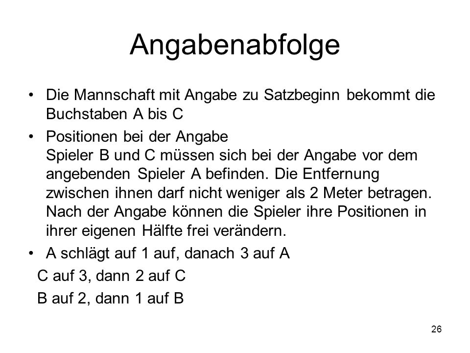 Angabenabfolge Die Mannschaft mit Angabe zu Satzbeginn bekommt die Buchstaben A bis C.