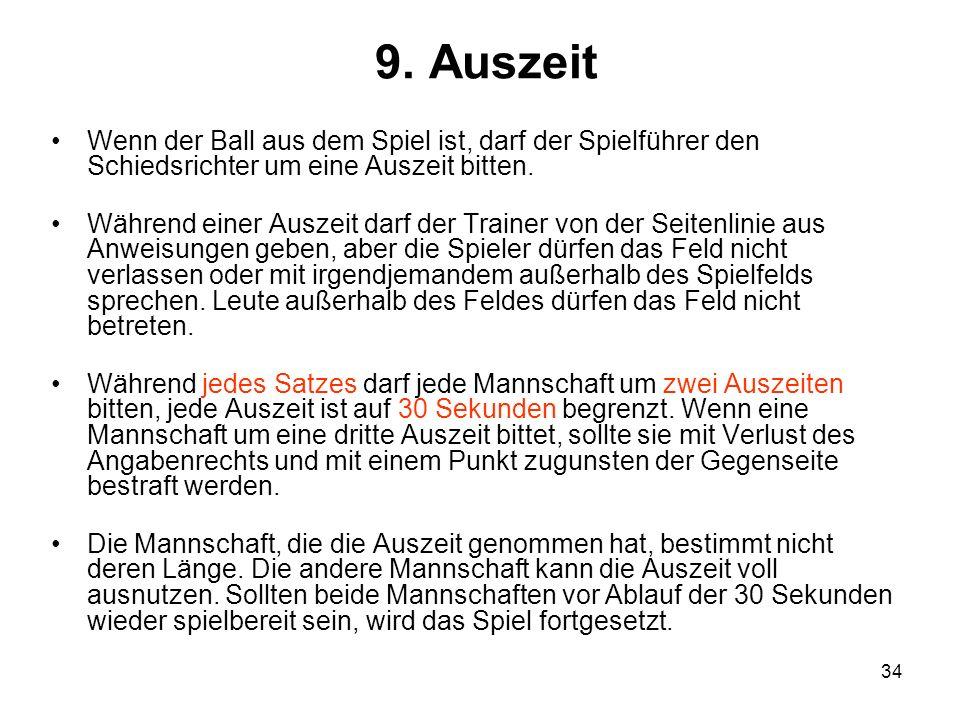9. Auszeit Wenn der Ball aus dem Spiel ist, darf der Spielführer den Schiedsrichter um eine Auszeit bitten.