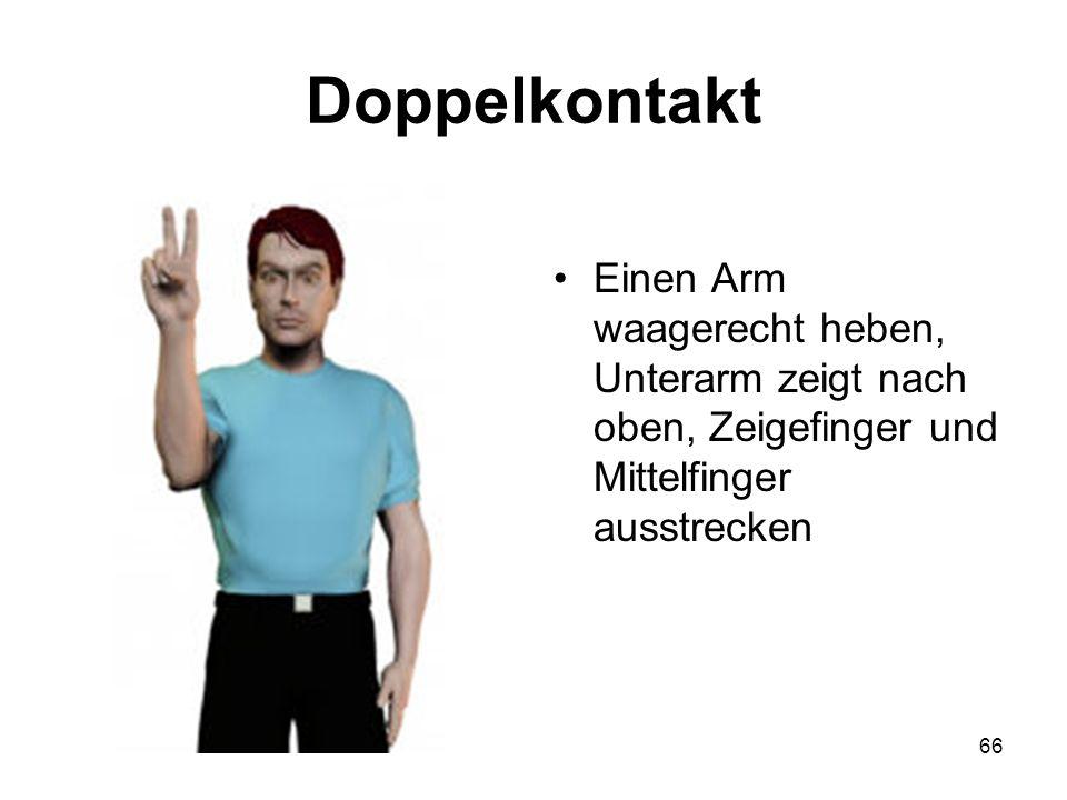 Doppelkontakt Einen Arm waagerecht heben, Unterarm zeigt nach oben, Zeigefinger und Mittelfinger ausstrecken.