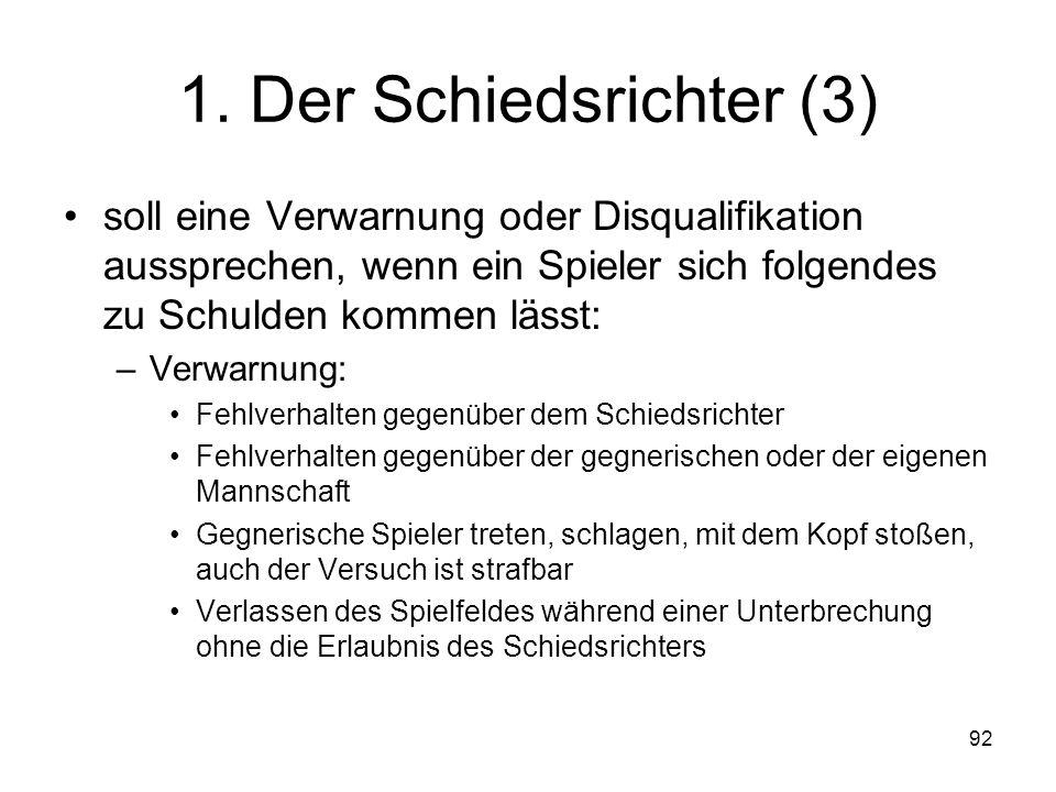 1. Der Schiedsrichter (3) soll eine Verwarnung oder Disqualifikation aussprechen, wenn ein Spieler sich folgendes zu Schulden kommen lässt: