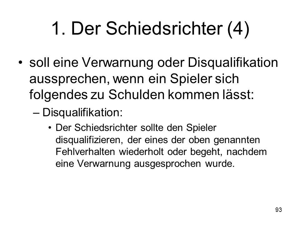 1. Der Schiedsrichter (4) soll eine Verwarnung oder Disqualifikation aussprechen, wenn ein Spieler sich folgendes zu Schulden kommen lässt: