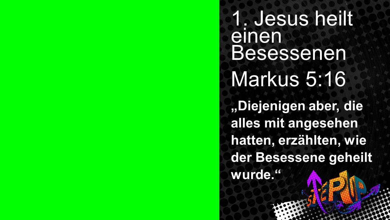 1. Jesus heilt einen Besessenen Markus 5:16