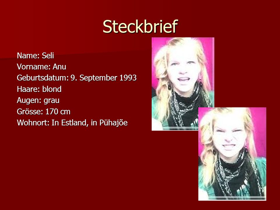 Steckbrief Name: Seli Vorname: Anu Geburtsdatum: 9. September 1993