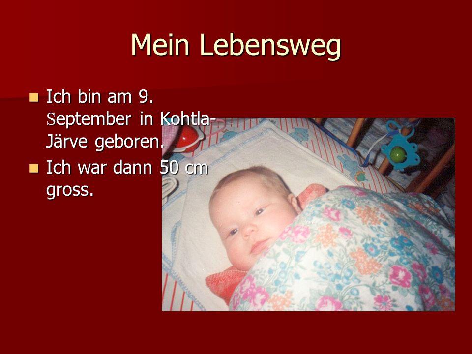 Mein Lebensweg Ich bin am 9. September in Kohtla-Järve geboren.