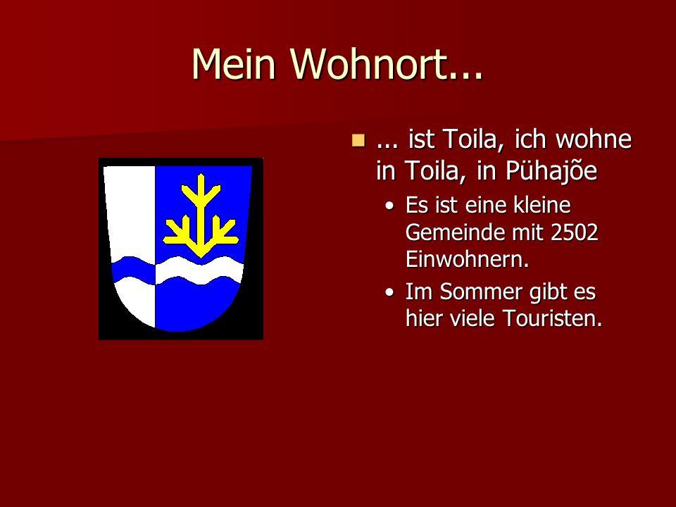 Mein Wohnort... ... ist Toila, ich wohne in Toila, in Pühajõe