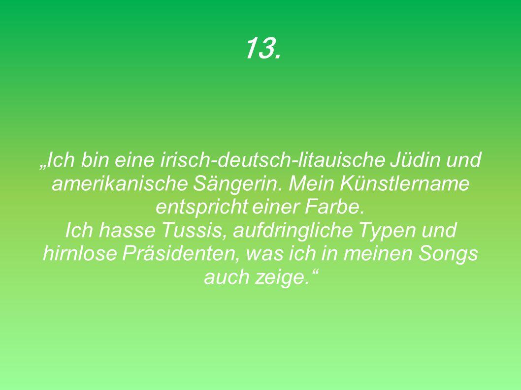 """13. """"Ich bin eine irisch-deutsch-litauische Jüdin und amerikanische Sängerin. Mein Künstlername entspricht einer Farbe."""