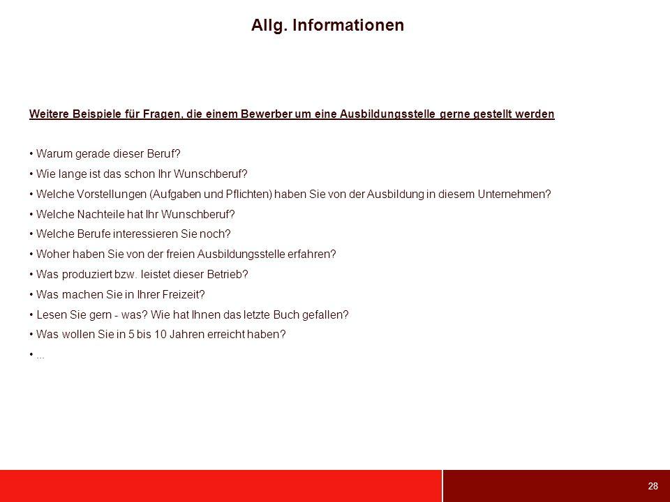 Allg. Informationen Weitere Beispiele für Fragen, die einem Bewerber um eine Ausbildungsstelle gerne gestellt werden.