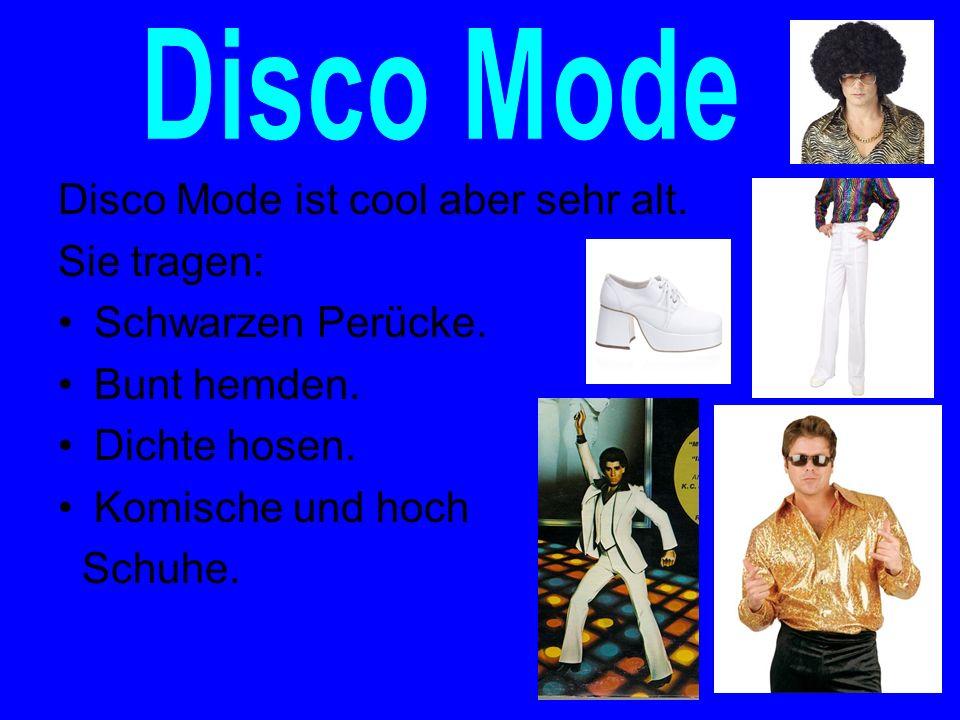 Disco Mode Disco Mode ist cool aber sehr alt. Sie tragen: