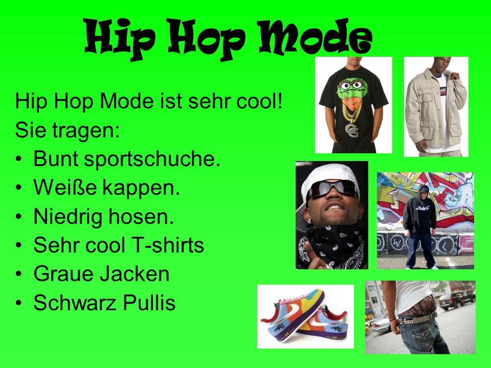 Hip Hop Mode Hip Hop Mode ist sehr cool! Sie tragen: