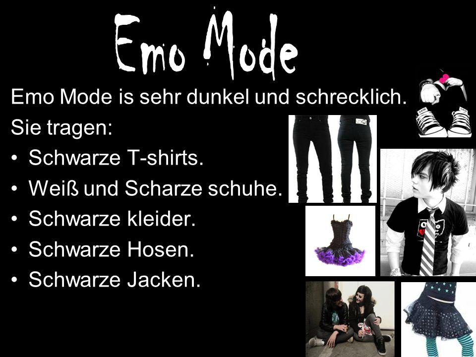 Emo Mode Emo Mode is sehr dunkel und schrecklich. Sie tragen: