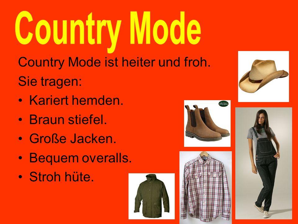 Country Mode Country Mode ist heiter und froh. Sie tragen: