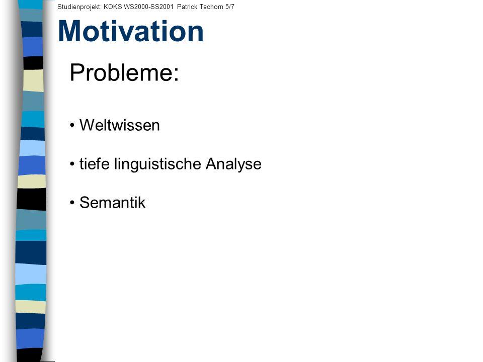 Motivation Probleme: Weltwissen tiefe linguistische Analyse Semantik