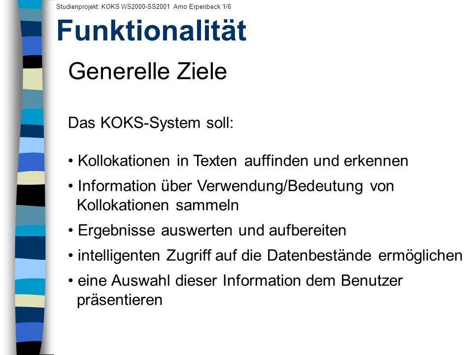 Funktionalität Generelle Ziele Das KOKS-System soll: