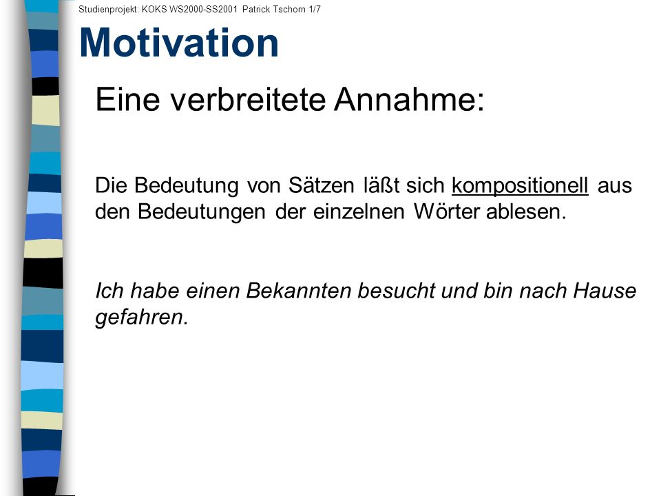 Motivation Eine verbreitete Annahme: