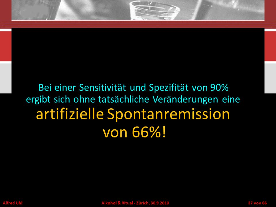 Bei einer Sensitivität und Spezifität von 90% ergibt sich ohne tatsächliche Veränderungen eine artifizielle Spontanremission von 66%!