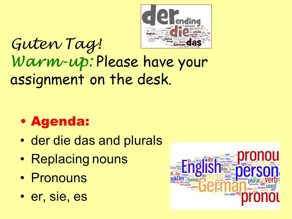 Guten Tag! Warm-up: Please have your assignment on the desk.