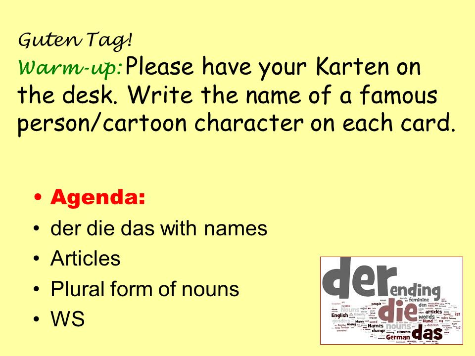 Agenda: der die das with names Articles Plural form of nouns WS