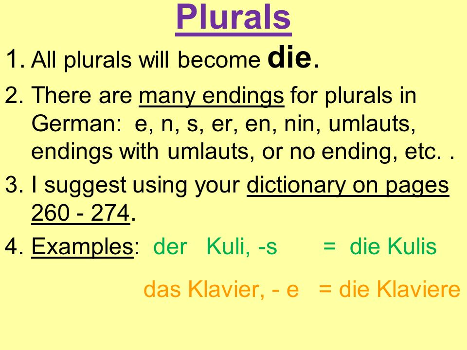 Plurals 1. All plurals will become die.