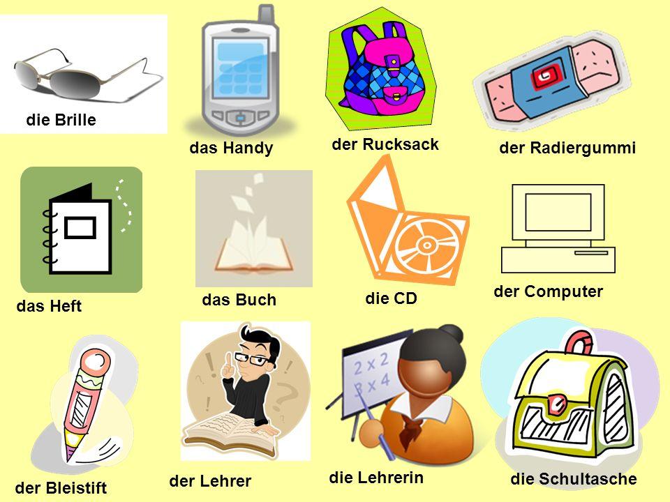 die Brille das Handy. der Rucksack. der Radiergummi. der Computer. das Buch. die CD. das Heft.