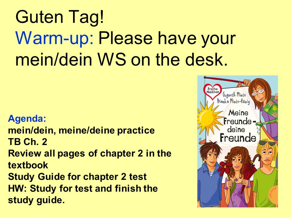 Guten Tag! Warm-up: Please have your mein/dein WS on the desk.