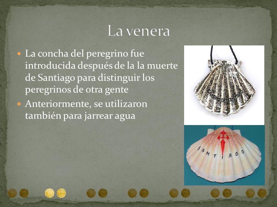 La venera La concha del peregrino fue introducida después de la la muerte de Santiago para distinguir los peregrinos de otra gente.