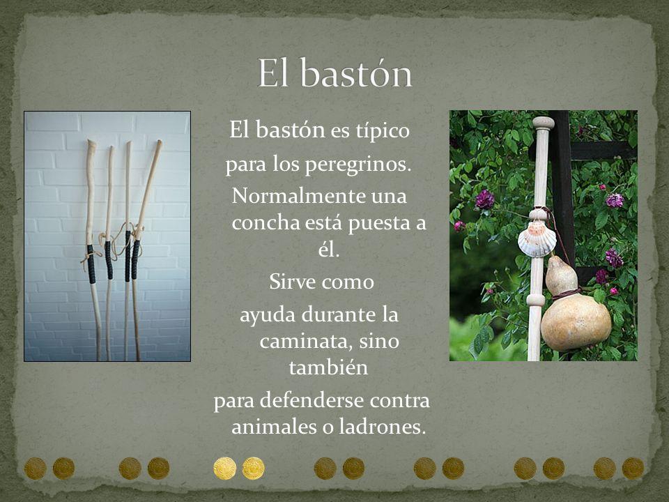 El bastón El bastón es típico para los peregrinos.