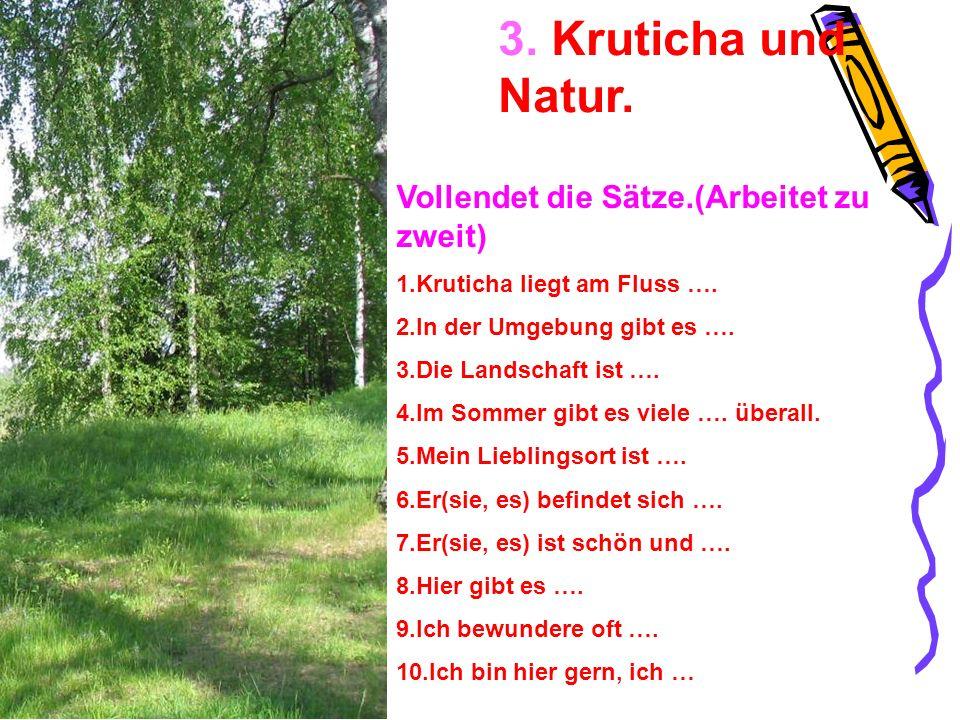 3. Kruticha und Natur. Vollendet die Sätze.(Arbeitet zu zweit)