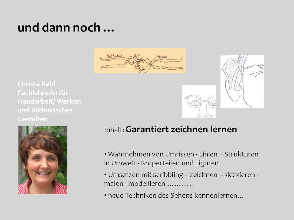 und dann noch … Christa Kehl Fachlehrerin für Handarbeit/ Werken