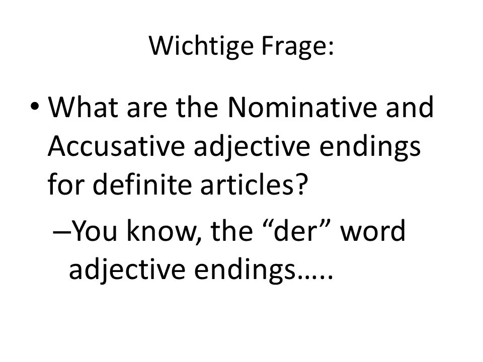 You know, the der word adjective endings…..