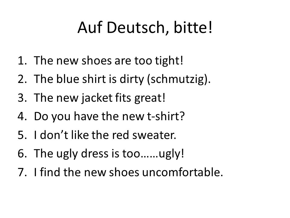 Auf Deutsch, bitte! The new shoes are too tight!