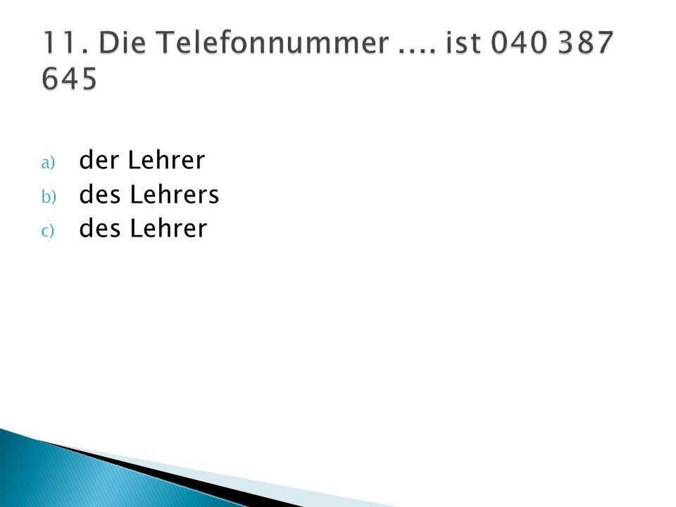 11. Die Telefonnummer .... ist 040 387 645 der Lehrer des Lehrers