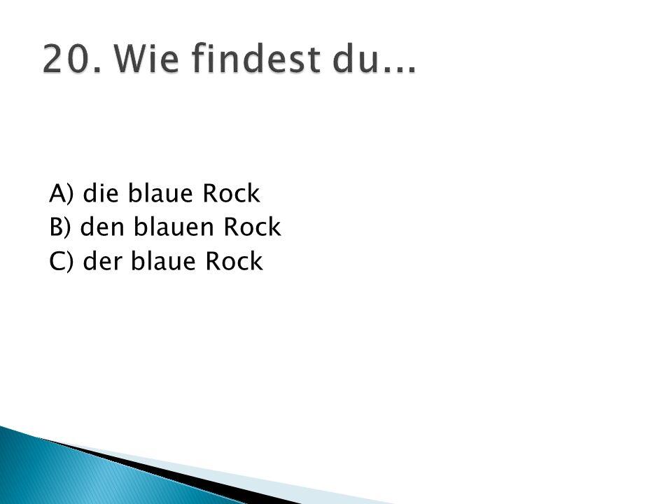 20. Wie findest du... A) die blaue Rock B) den blauen Rock
