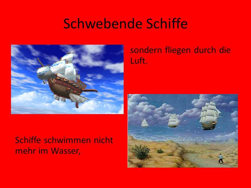 Schwebende Schiffe sondern fliegen durch die Luft.