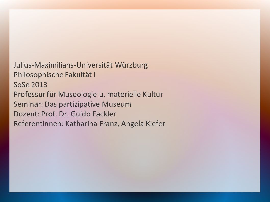 Julius-Maximilians-Universität Würzburg Philosophische Fakultät I SoSe 2013 Professur für Museologie u.