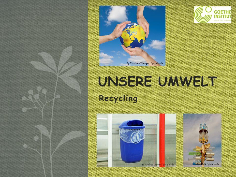 Unsere Umwelt Recycling By Thorben Wengert / pixelio.de
