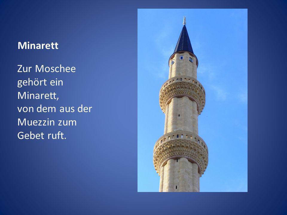 Minarett Minarett Zur Moschee gehört ein Minarett, von dem aus der Muezzin zum Gebet ruft.