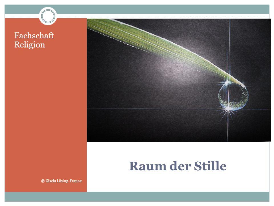Fachschaft Religion © Gisela Lösing-Fraune Raum der Stille