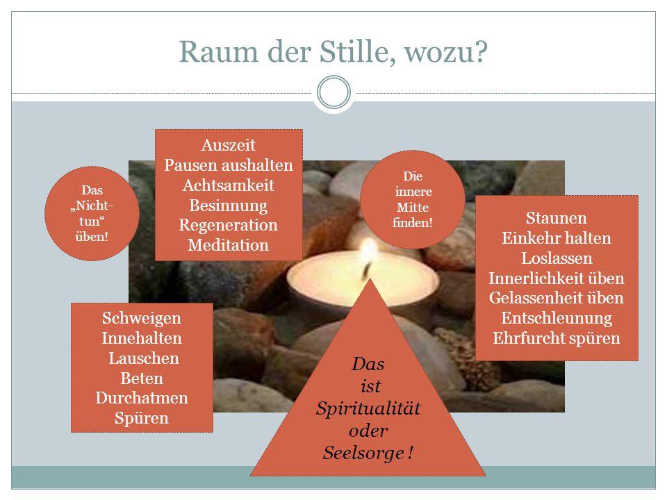 Raum der Stille, wozu Das ist Spiritualität oder Seelsorge ! Auszeit
