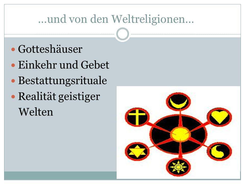 …und von den Weltreligionen…