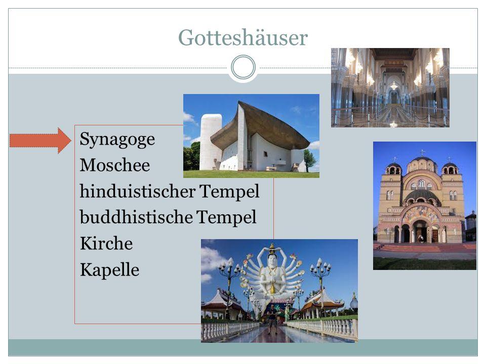 Gotteshäuser Synagoge Moschee hinduistischer Tempel buddhistische Tempel Kirche Kapelle