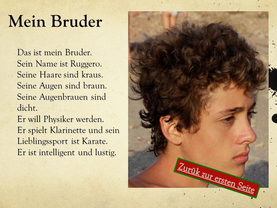 Mein Bruder Das ist mein Bruder. Sein Name ist Ruggero.
