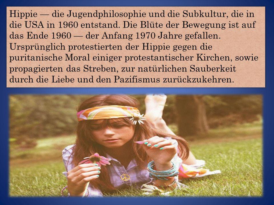 Hippie — die Jugendphilosophie und die Subkultur, die in die USA in 1960 entstand.