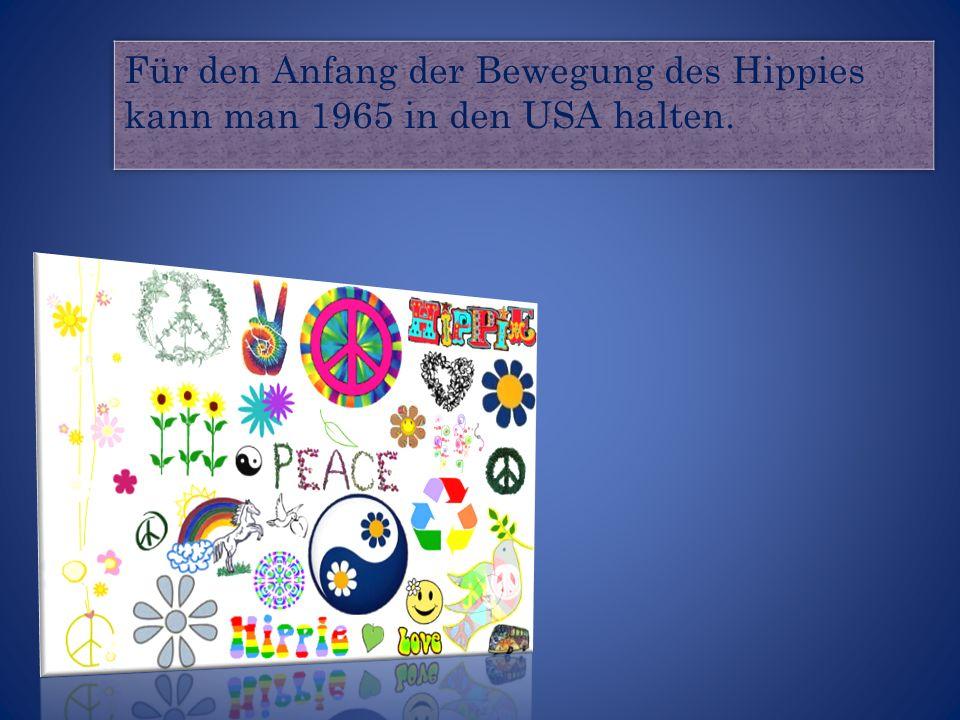 Für den Anfang der Bewegung des Hippies kann man 1965 in den USA halten.
