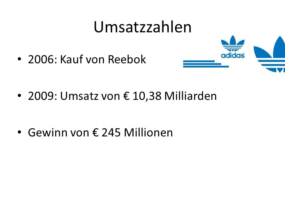 Umsatzzahlen 2006: Kauf von Reebok 2009: Umsatz von € 10,38 Milliarden