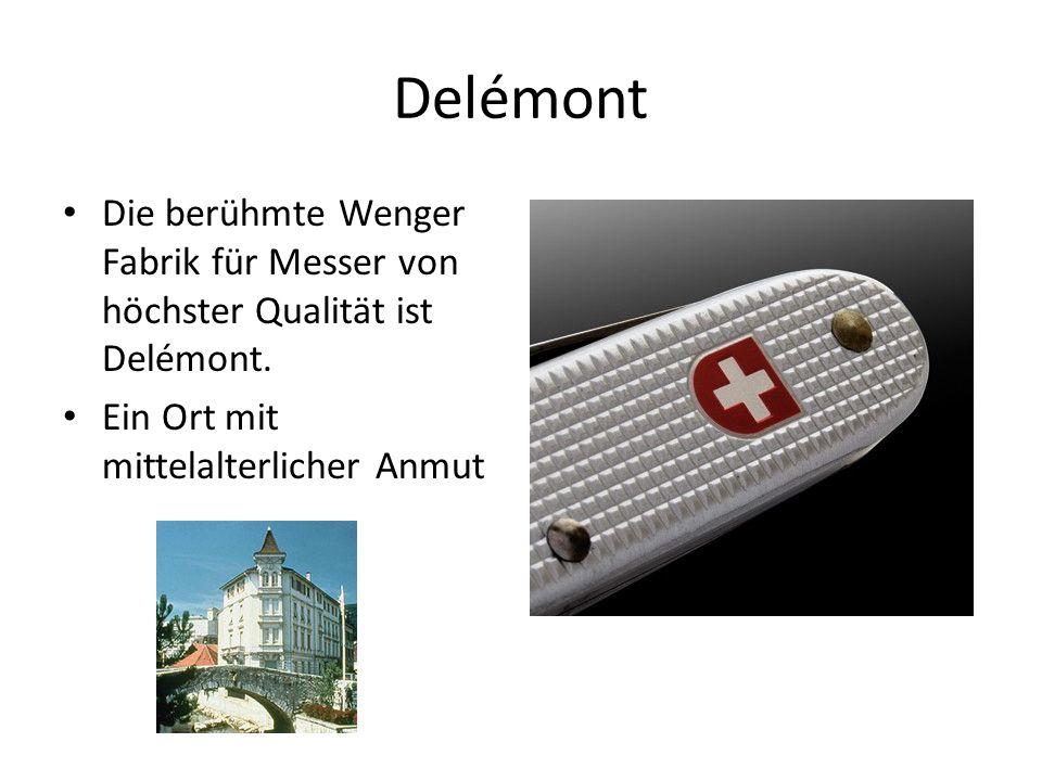 Delémont Die berühmte Wenger Fabrik für Messer von höchster Qualität ist Delémont.