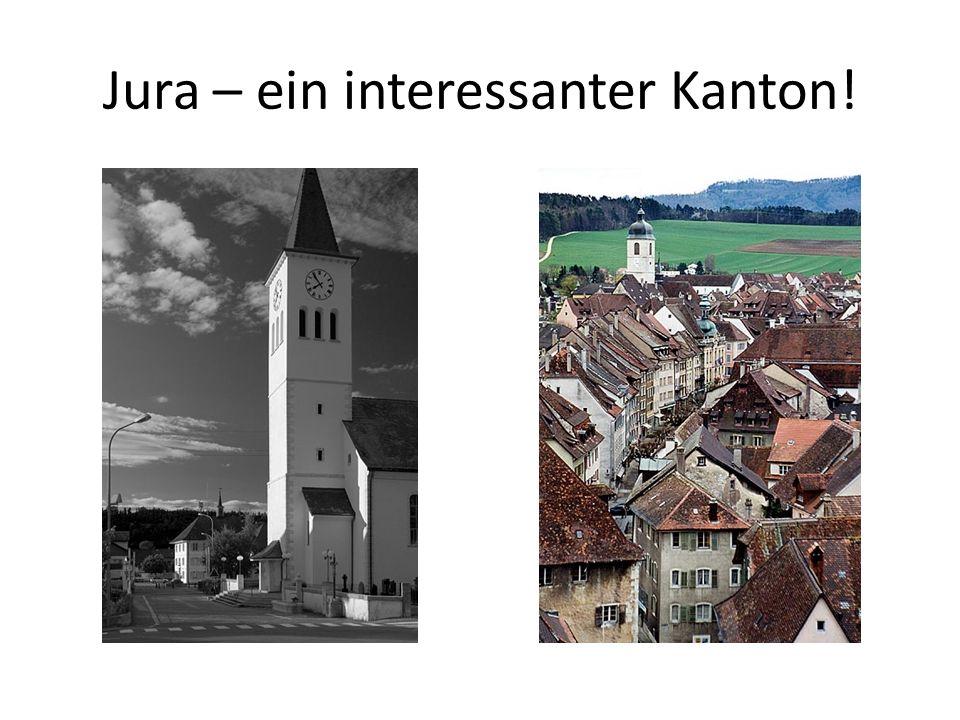Jura – ein interessanter Kanton!