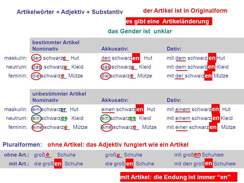 Artikelwörter + Adjektiv + Substantiv der Artikel ist in Originalform